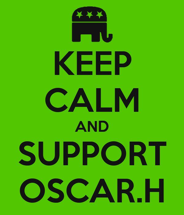 KEEP CALM AND SUPPORT OSCAR.H
