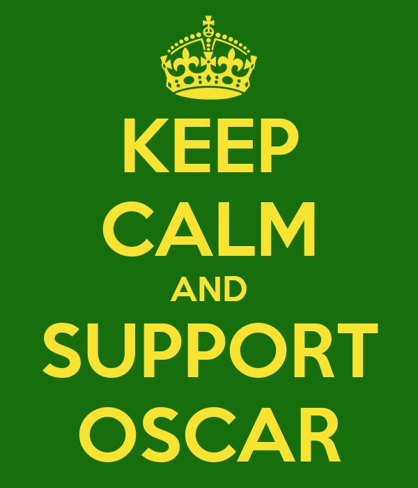 KEEP CALM AND SUPPORT OSCAR
