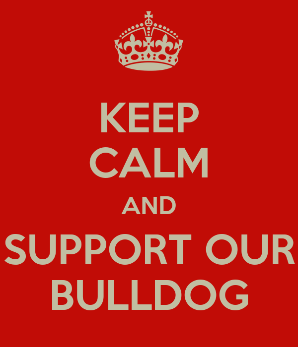 KEEP CALM AND SUPPORT OUR BULLDOG