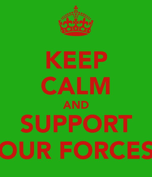 KEEP CALM AND SUPPORT OUR FORCES