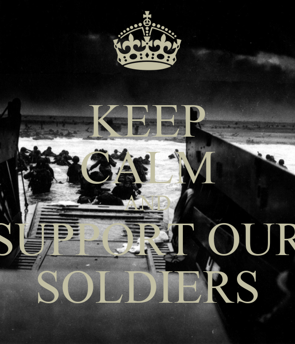 KEEP CALM AND SUPPORT OUR SOLDIERS