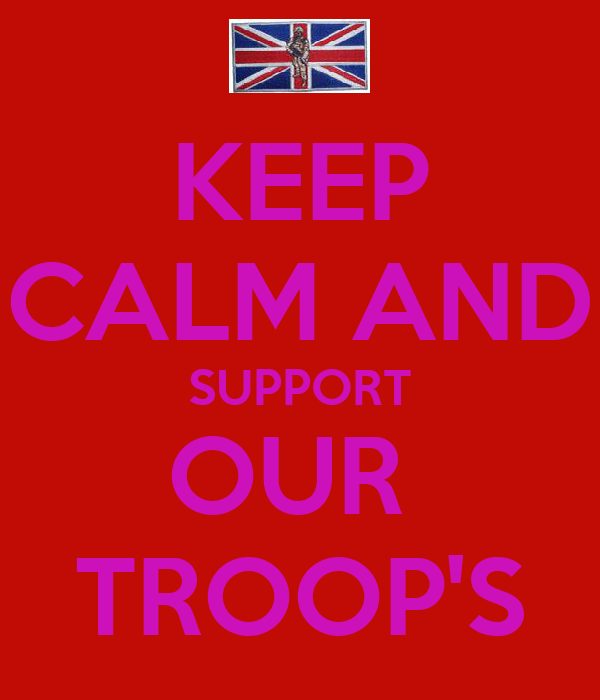KEEP CALM AND SUPPORT OUR  TROOP'S