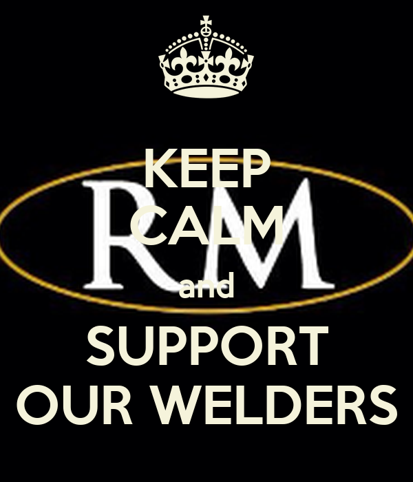 KEEP CALM and SUPPORT OUR WELDERS