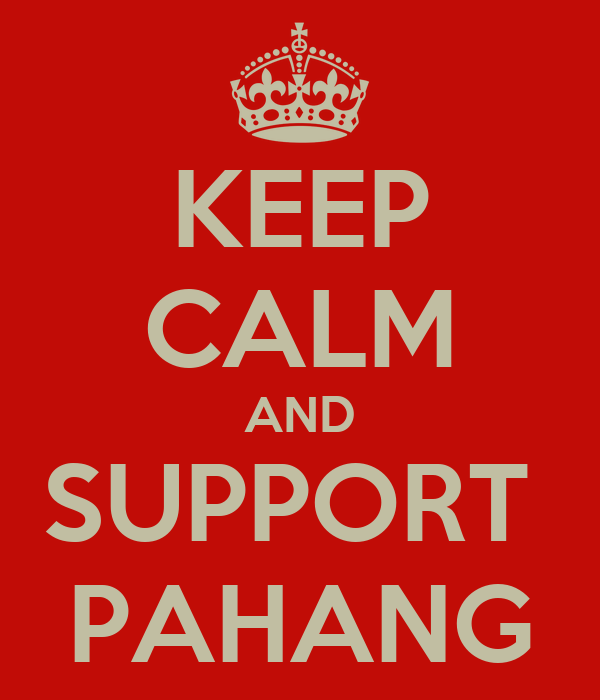 KEEP CALM AND SUPPORT  PAHANG