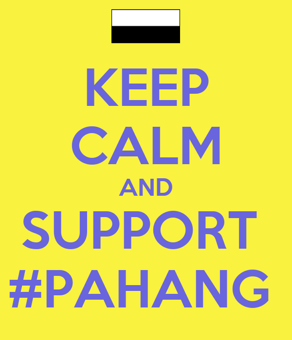 KEEP CALM AND SUPPORT  #PAHANG