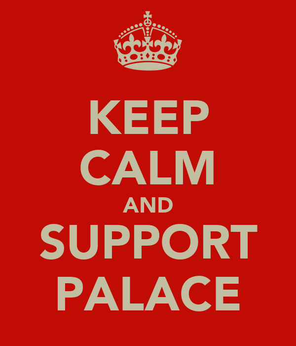 KEEP CALM AND SUPPORT PALACE