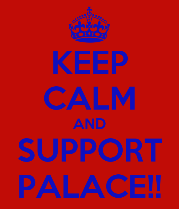KEEP CALM AND SUPPORT PALACE!!