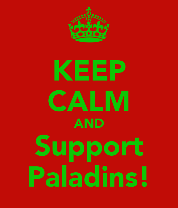KEEP CALM AND Support Paladins!