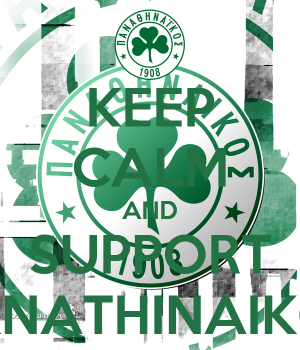 KEEP CALM AND SUPPORT PANATHINAIKOS