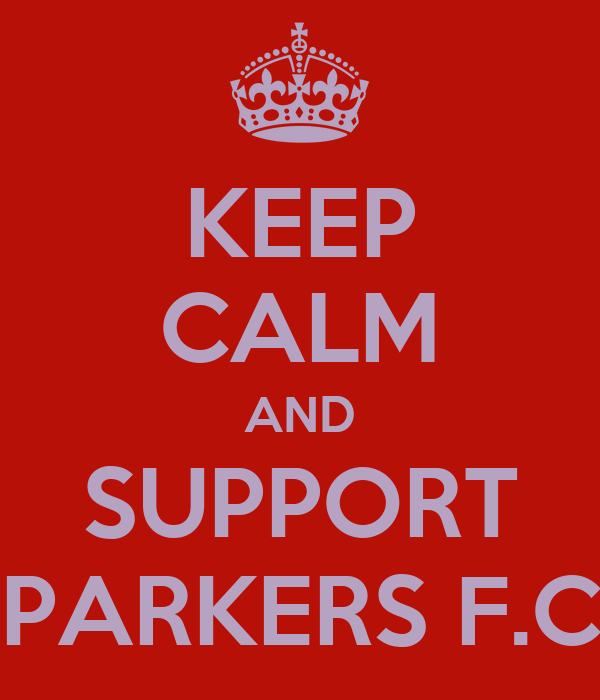 KEEP CALM AND SUPPORT PARKERS F.C