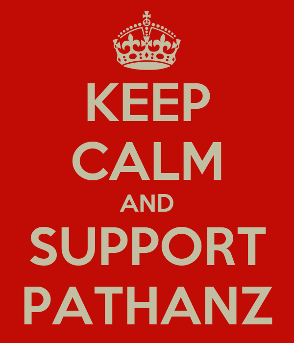 KEEP CALM AND SUPPORT PATHANZ