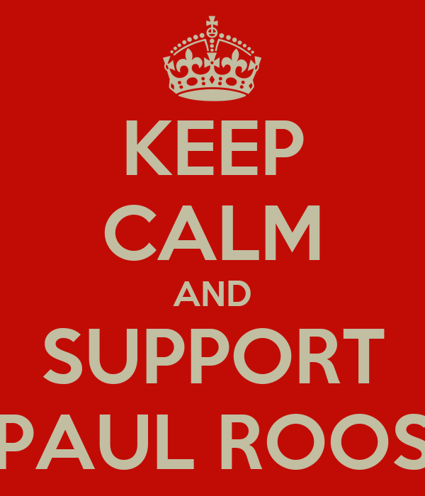 KEEP CALM AND SUPPORT PAUL ROOS