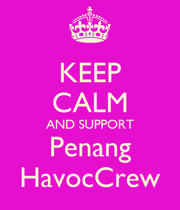 KEEP CALM AND SUPPORT Penang HavocCrew