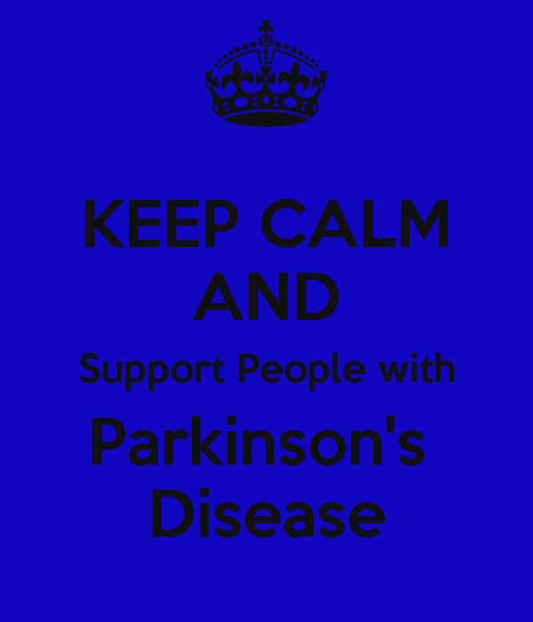 KEEP CALM AND Support People with Parkinson's  Disease
