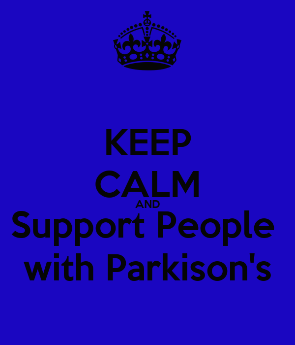 KEEP CALM AND Support People  with Parkison's
