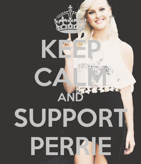 KEEP CALM AND SUPPORT PERRIE