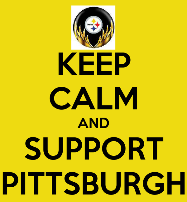 KEEP CALM AND SUPPORT PITTSBURGH