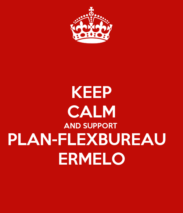 KEEP CALM AND SUPPORT  PLAN-FLEXBUREAU   ERMELO