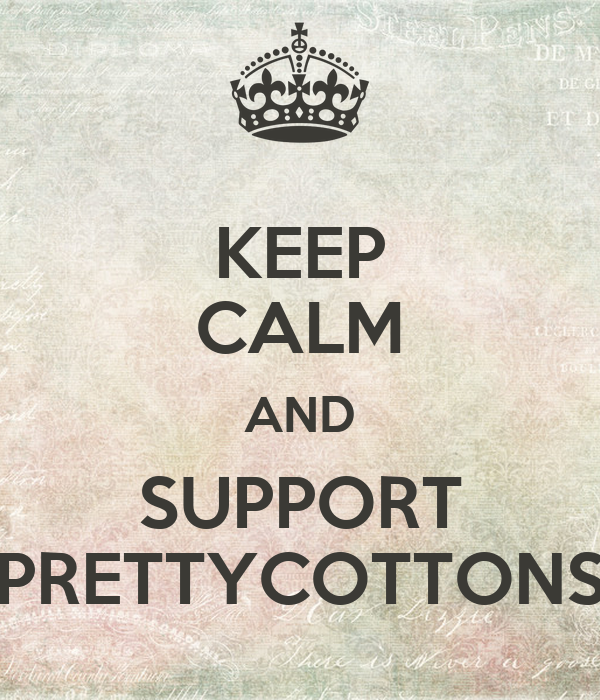 KEEP CALM AND SUPPORT PRETTYCOTTONS
