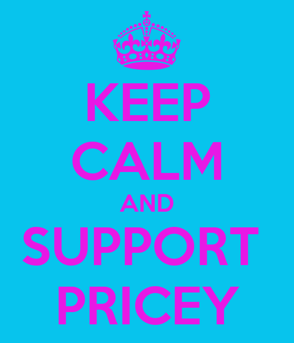 KEEP CALM AND SUPPORT  PRICEY