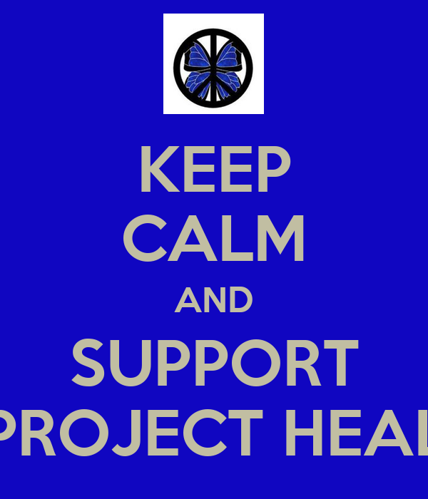 KEEP CALM AND SUPPORT PROJECT HEAL