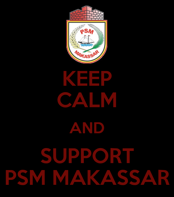 KEEP CALM AND SUPPORT PSM MAKASSAR