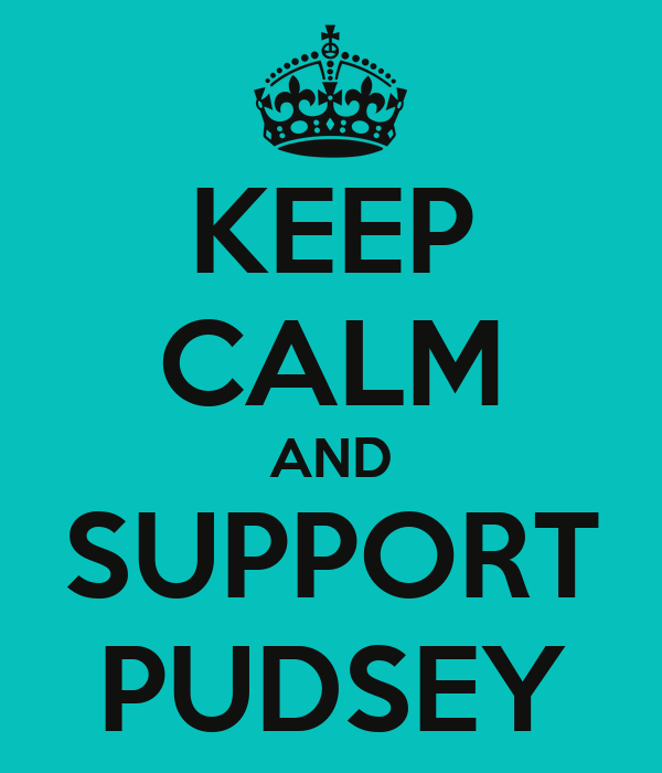 KEEP CALM AND SUPPORT PUDSEY