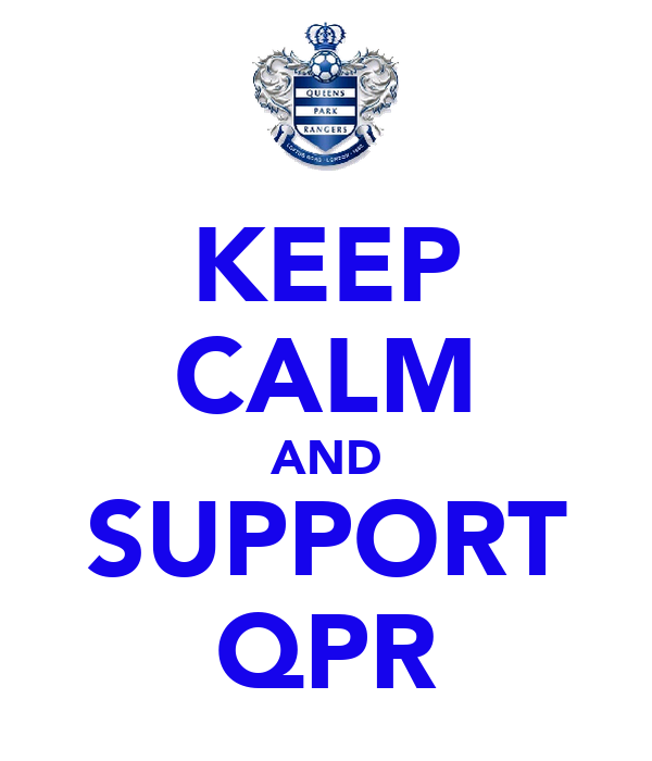 KEEP CALM AND SUPPORT QPR
