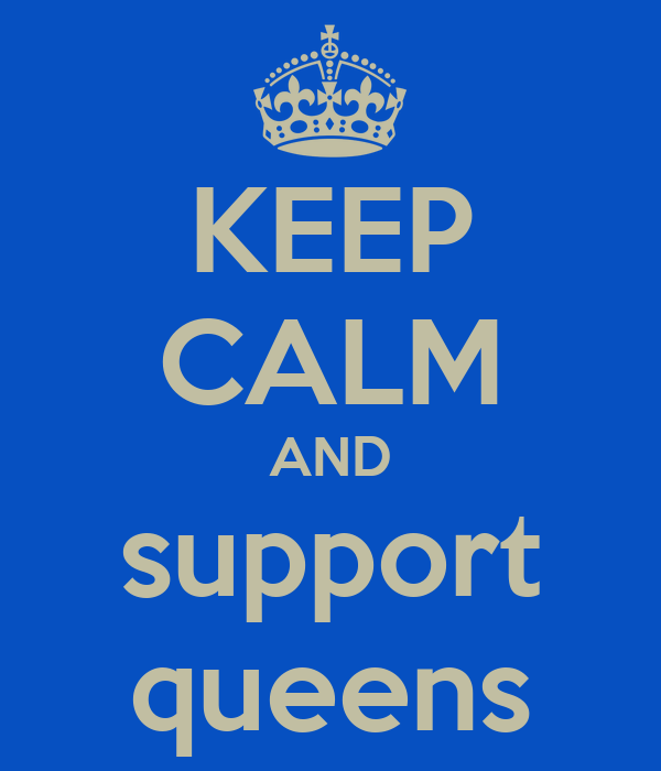 KEEP CALM AND support queens