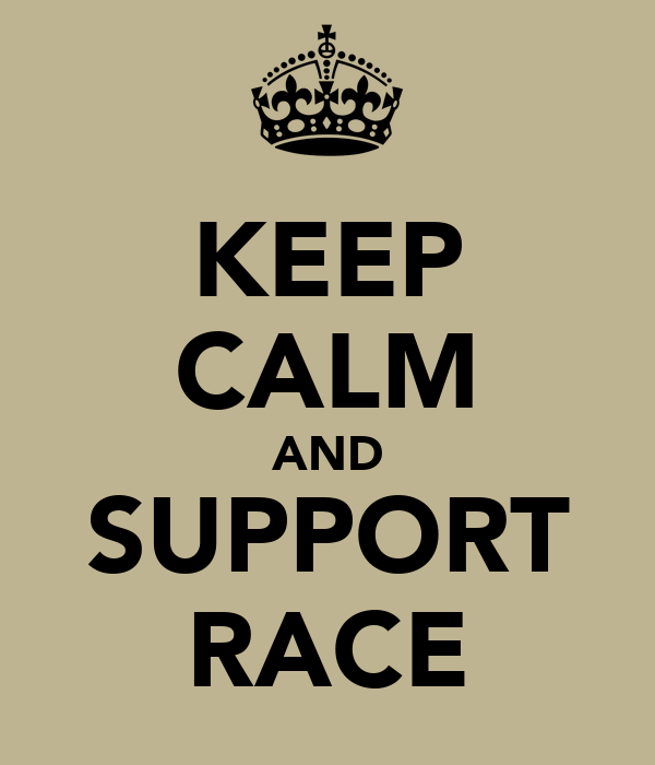 KEEP CALM AND SUPPORT RACE