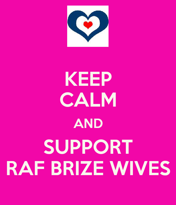 KEEP CALM AND SUPPORT RAF BRIZE WIVES