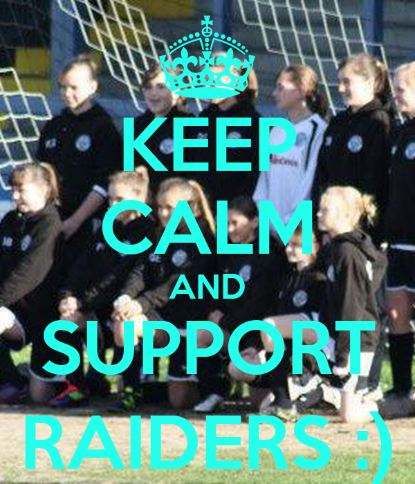 KEEP CALM AND SUPPORT RAIDERS :)