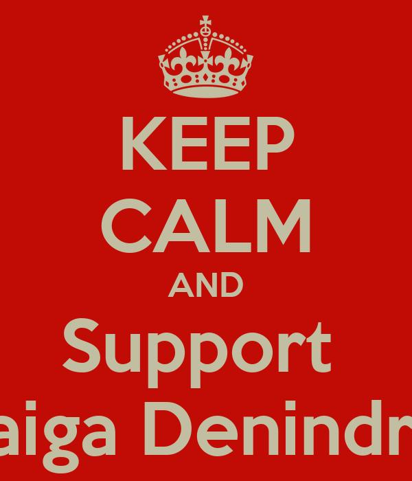 KEEP CALM AND Support  Raiga Denindra