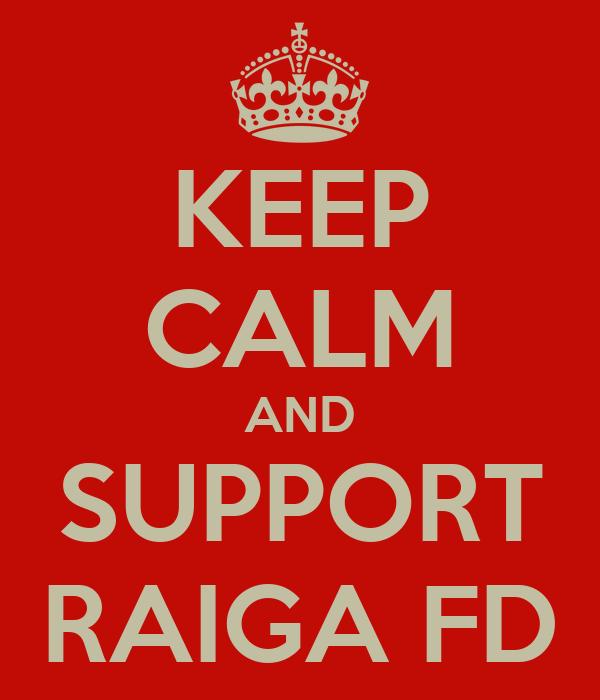 KEEP CALM AND SUPPORT RAIGA FD