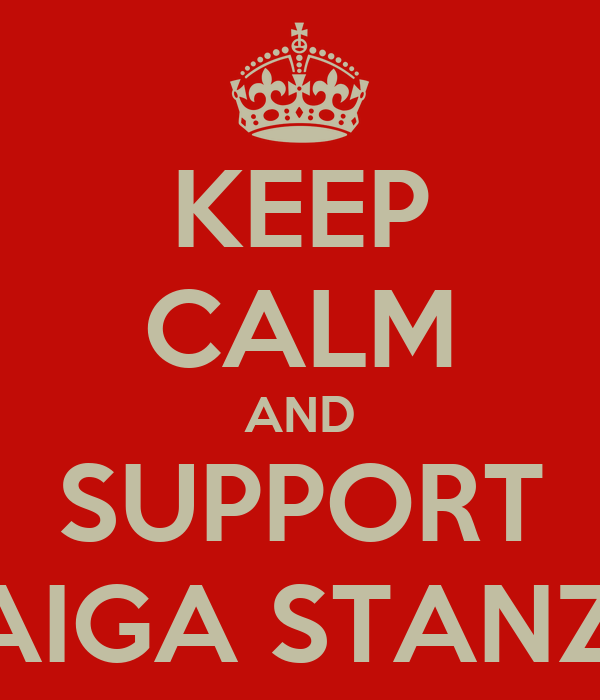 KEEP CALM AND SUPPORT RAIGA STANZA