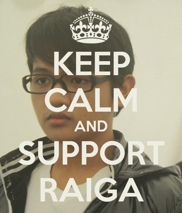 KEEP CALM AND SUPPORT RAIGA
