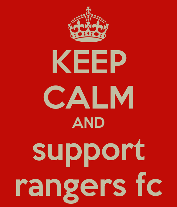 KEEP CALM AND support rangers fc
