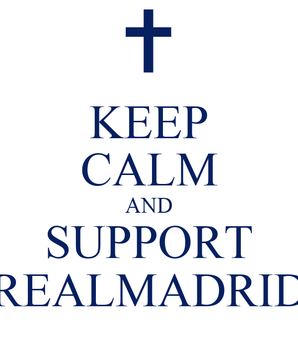 KEEP CALM AND SUPPORT REALMADRID