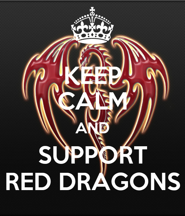 KEEP CALM AND SUPPORT RED DRAGONS
