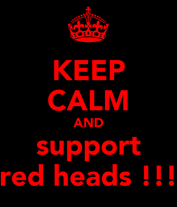 KEEP CALM AND support red heads !!!
