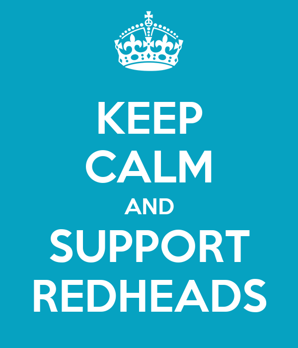 KEEP CALM AND SUPPORT REDHEADS