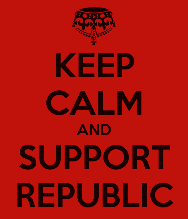 KEEP CALM AND SUPPORT REPUBLIC