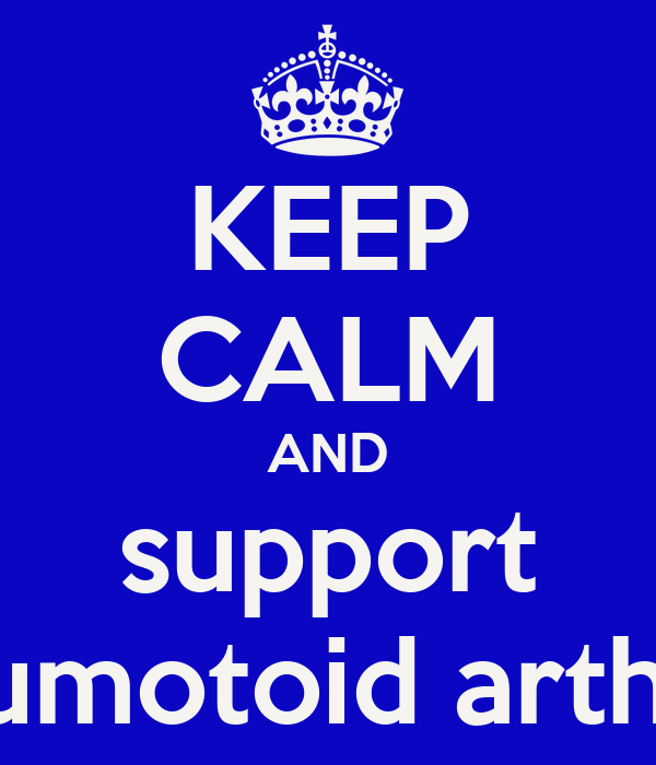 KEEP CALM AND support rheumotoid arthritis