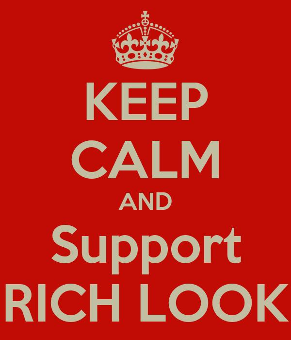 KEEP CALM AND Support RICH LOOK