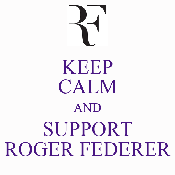 KEEP CALM AND SUPPORT ROGER FEDERER