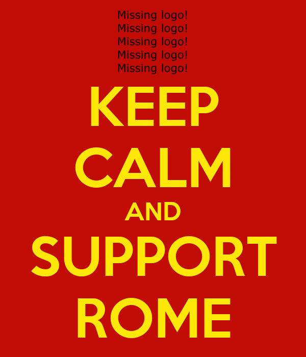 KEEP CALM AND SUPPORT ROME