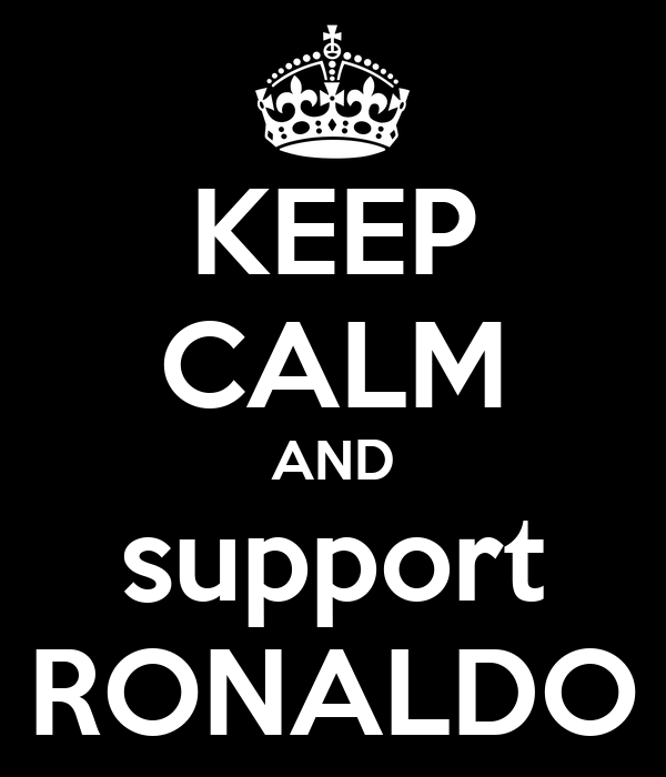 KEEP CALM AND support RONALDO