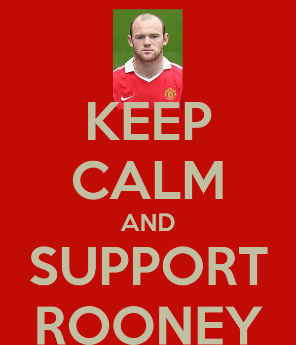 KEEP CALM AND SUPPORT ROONEY