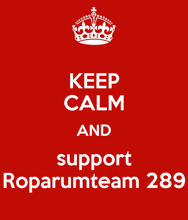 KEEP CALM AND support Roparumteam 289