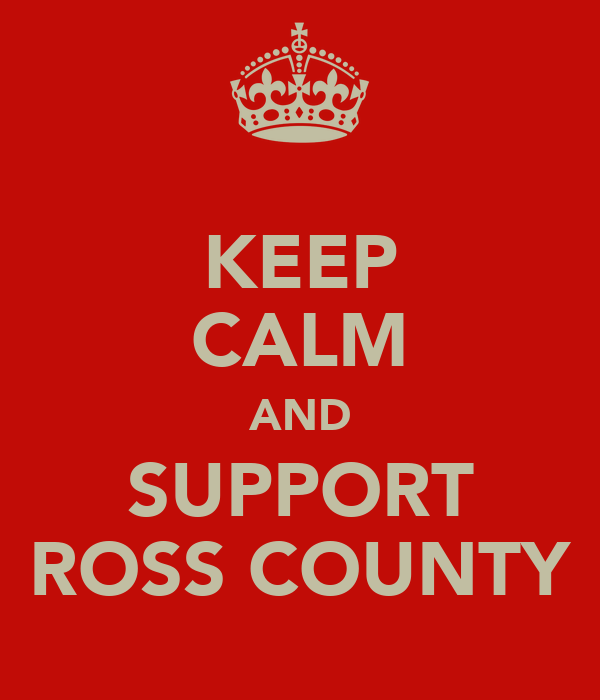 KEEP CALM AND SUPPORT ROSS COUNTY
